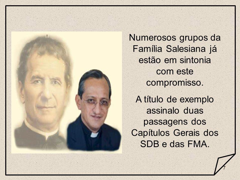 7 Numerosos grupos da Família Salesiana já estão em sintonia com este compromisso. A título de exemplo assinalo duas passagens dos Capítulos Gerais do