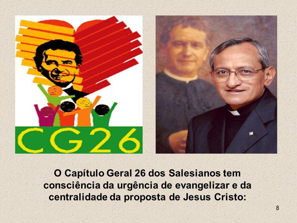8 O Capítulo Geral 26 dos Salesianos tem consciência da urgência de evangelizar e da centralidade da proposta de Jesus Cristo: