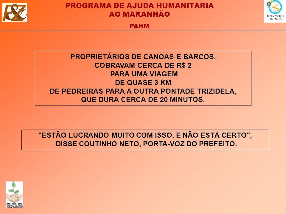 PROGRAMA DE AJUDA HUMANITÁRIA AO MARANHÃO PAHM PROPRIETÁRIOS DE CANOAS E BARCOS, COBRAVAM CERCA DE R$ 2 PARA UMA VIAGEM DE QUASE 3 KM DE PEDREIRAS PARA A OUTRA PONTADE TRIZIDELA, QUE DURA CERCA DE 20 MINUTOS.