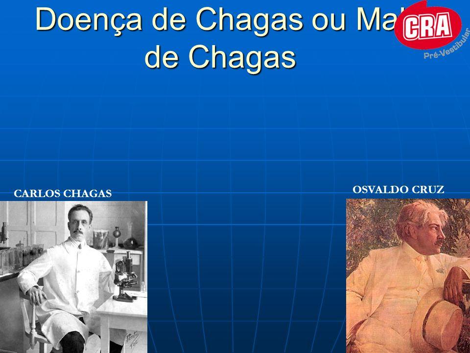 Doença de Chagas ou Mal de Chagas CARLOS CHAGAS OSVALDO CRUZ