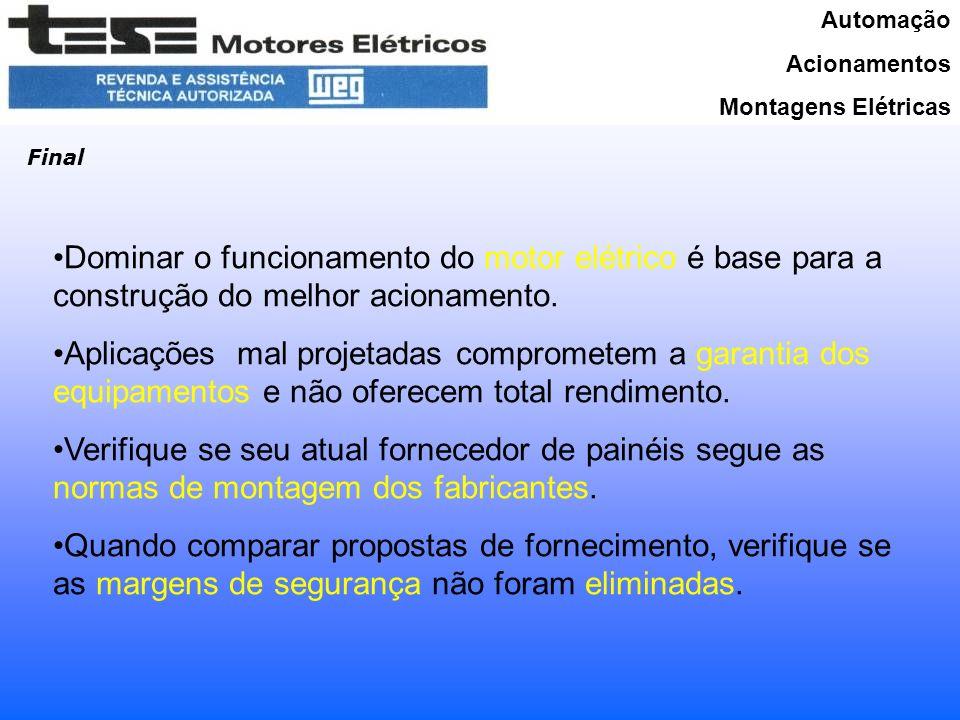 Automação Acionamentos Montagens Elétricas Final Dominar o funcionamento do motor elétrico é base para a construção do melhor acionamento. Aplicações