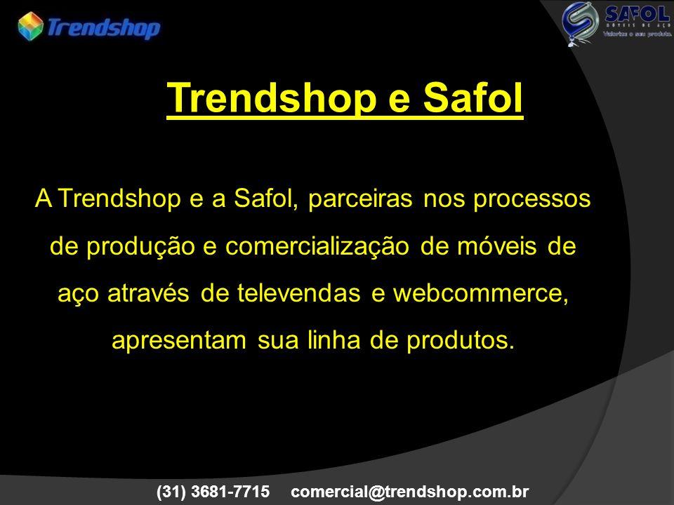 (31) 3681-7715 comercial@trendshop.com.br A Trendshop e a Safol, parceiras nos processos de produção e comercialização de móveis de aço através de tel
