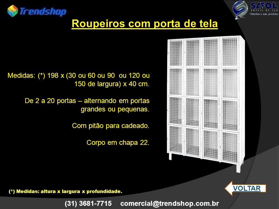 (31) 3681-7715 comercial@trendshop.com.br Medidas: (*) 198 x (30 ou 60 ou 90 ou 120 ou 150 de largura) x 40 cm. De 2 a 20 portas – alternando em porta