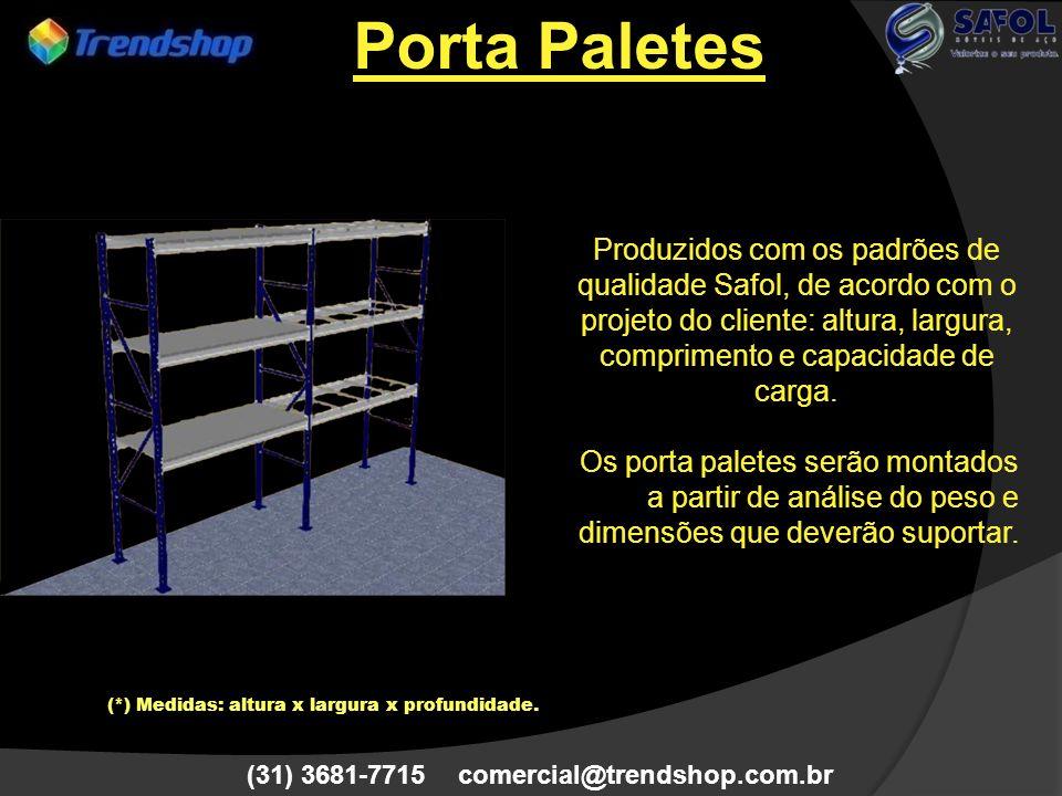 (31) 3681-7715 comercial@trendshop.com.br Produzidos com os padrões de qualidade Safol, de acordo com o projeto do cliente: altura, largura, comprimen