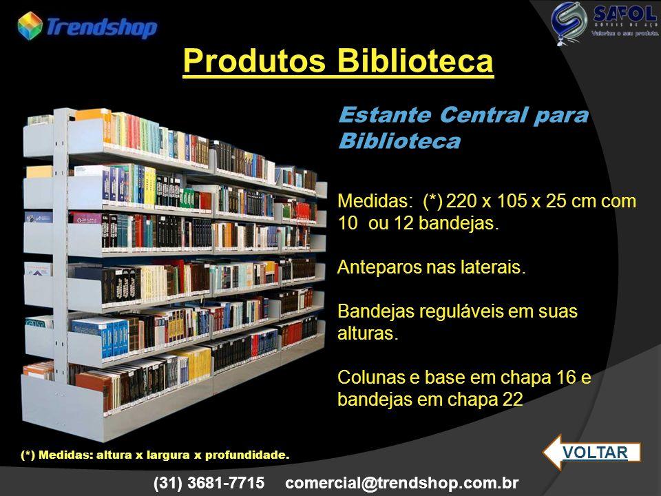 (31) 3681-7715 comercial@trendshop.com.br Produtos Biblioteca Estante Central para Biblioteca Medidas: (*) 220 x 105 x 25 cm com 10 ou 12 bandejas. An