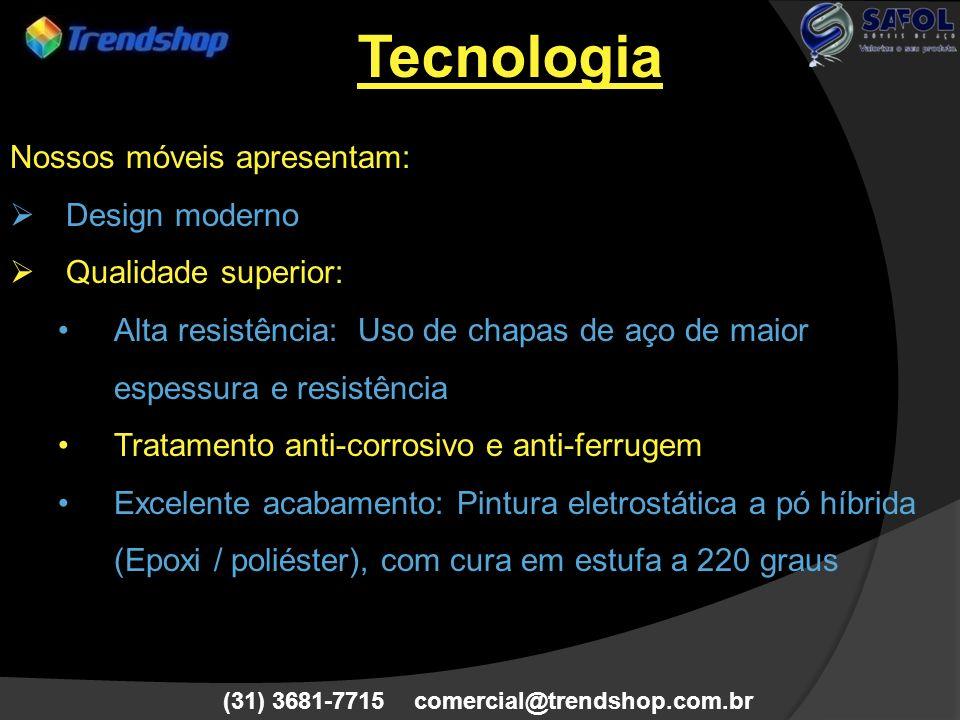 (31) 3681-7715 comercial@trendshop.com.br Tecnologia Nossos móveis apresentam: Design moderno Qualidade superior: Alta resistência: Uso de chapas de a