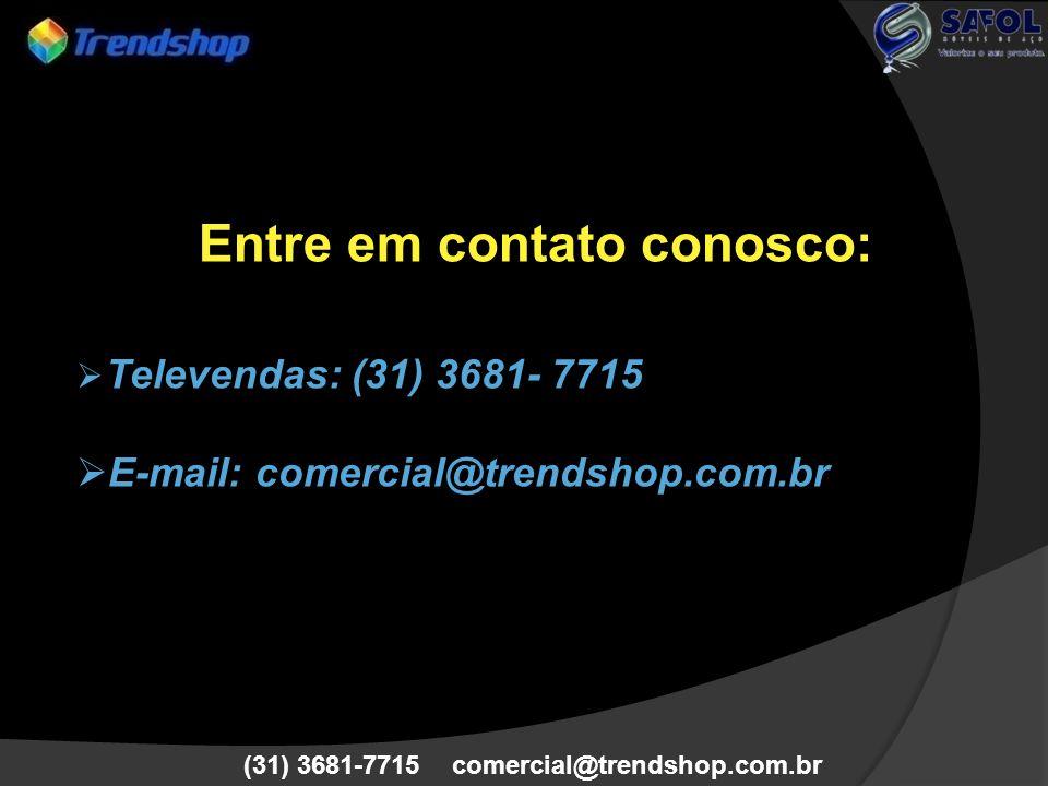 (31) 3681-7715 comercial@trendshop.com.br Entre em contato conosco: Televendas: (31) 3681- 7715 E-mail: comercial@trendshop.com.br