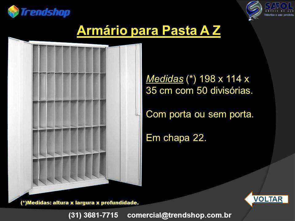 (31) 3681-7715 comercial@trendshop.com.br Medidas (*) 198 x 114 x 35 cm com 50 divisórias. Com porta ou sem porta. Em chapa 22. Armário para Pasta A Z