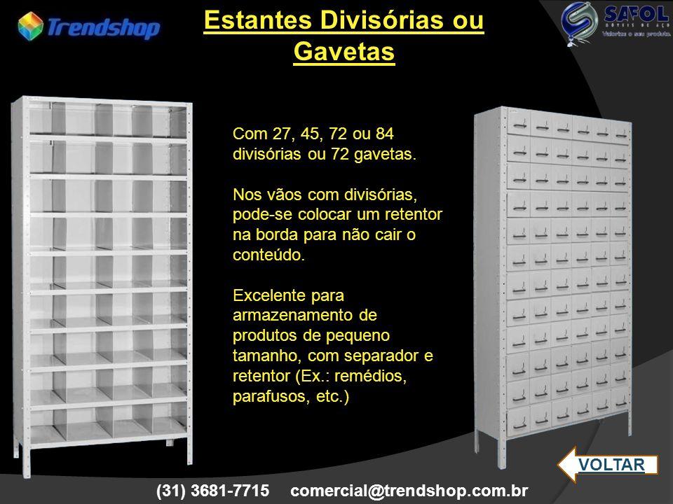 (31) 3681-7715 comercial@trendshop.com.br Estante de Parede Medidas: (*) 220 ou 200 x 105 x 25 cm com 6 ou 5 bandejas Bandejas reguláveis – modo cremalheira.