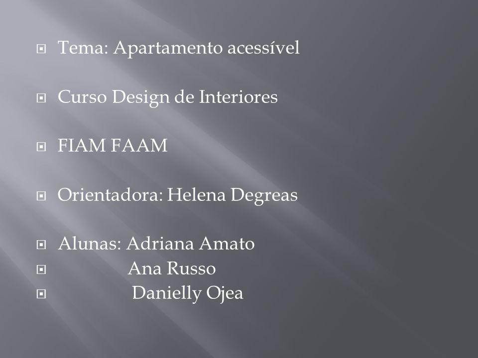 Tema: Apartamento acessível Curso Design de Interiores FIAM FAAM Orientadora: Helena Degreas Alunas: Adriana Amato Ana Russo Danielly Ojea