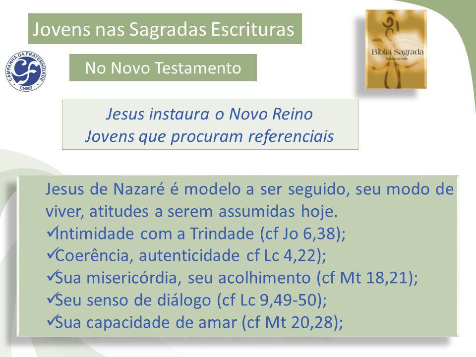 Jovens nas Sagradas Escrituras No Novo Testamento Jesus instaura o Novo Reino Jovens que procuram referenciais Jesus de Nazaré é modelo a ser seguido,