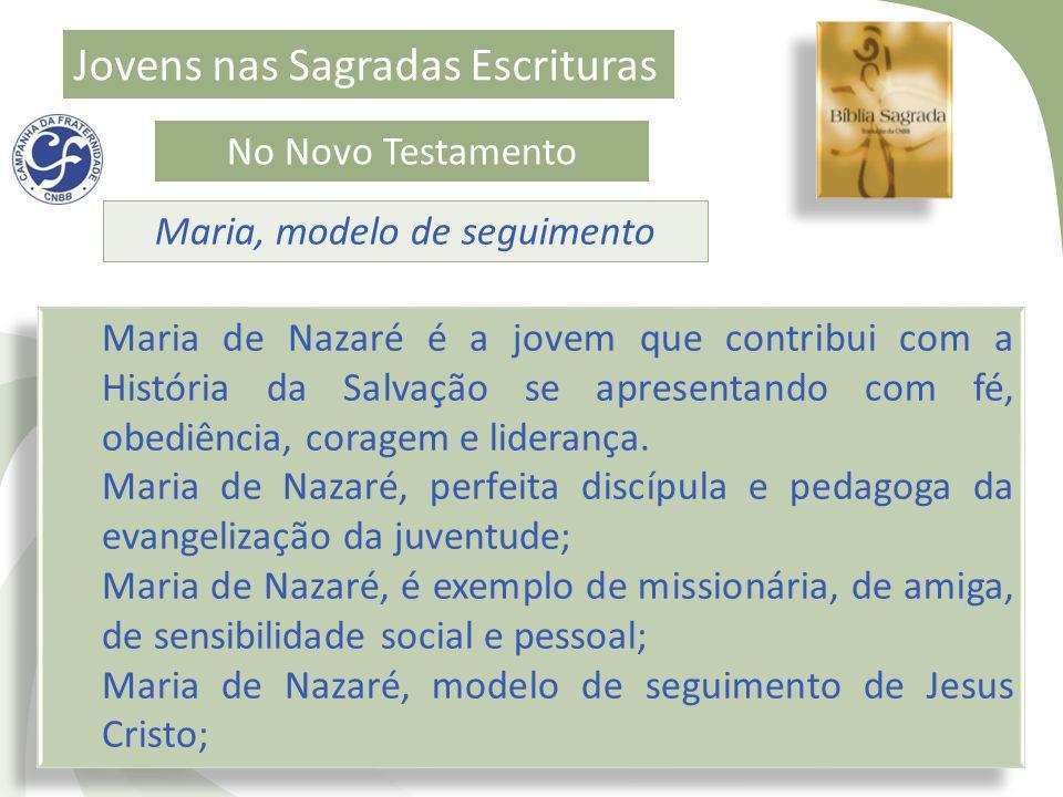 Jovens nas Sagradas Escrituras No Novo Testamento Maria, modelo de seguimento Maria de Nazaré é a jovem que contribui com a História da Salvação se ap