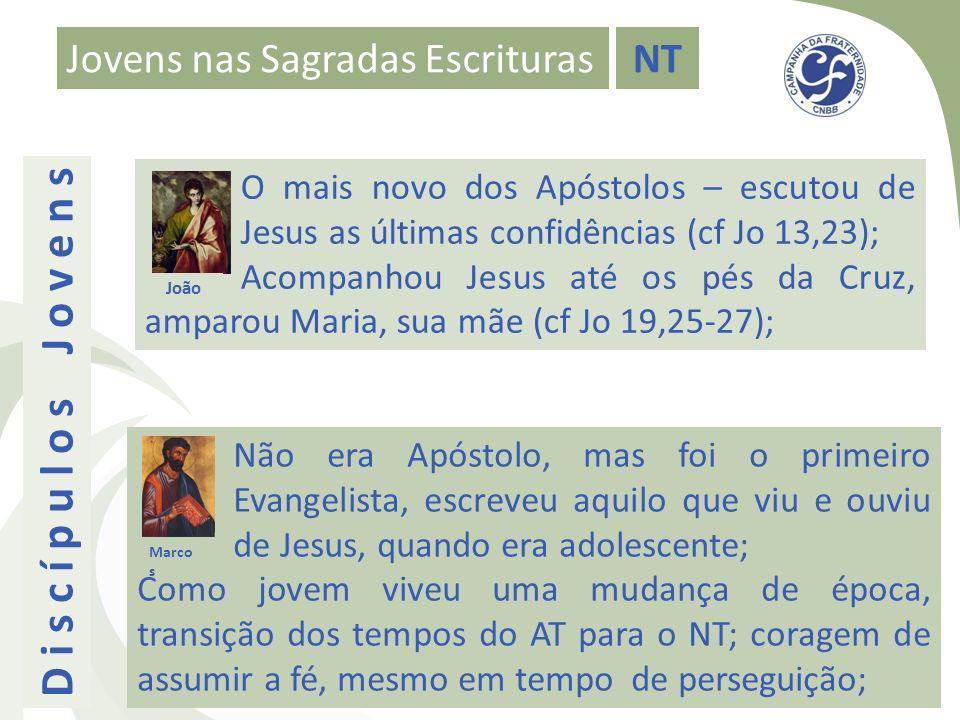 Jovens nas Sagradas EscriturasNT D i s c í p u l o s J o v e n s O mais novo dos Apóstolos – escutou de Jesus as últimas confidências (cf Jo 13,23); A