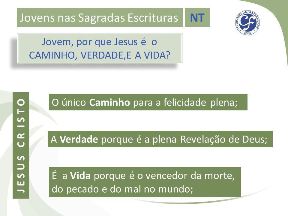 Jovens nas Sagradas EscriturasNT Jovem, por que Jesus é o CAMINHO, VERDADE,E A VIDA? Jovem, por que Jesus é o CAMINHO, VERDADE,E A VIDA? J E S U S C R
