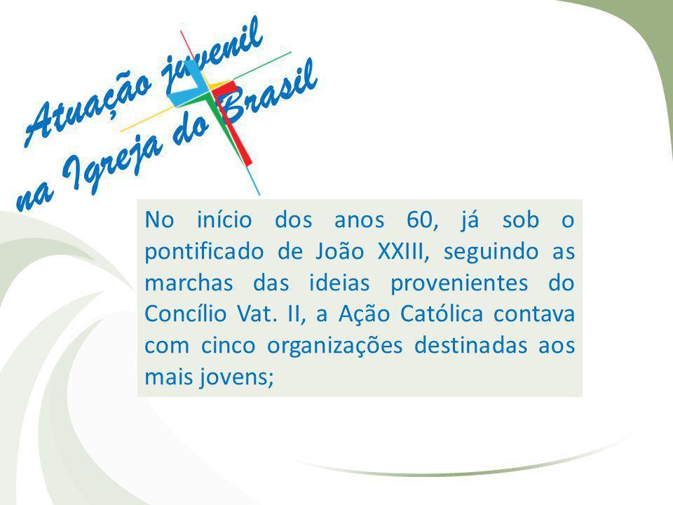 Atuação juvenil na Igreja do Brasil No início dos anos 60, já sob o pontificado de João XXIII, seguindo as marchas das ideias provenientes do Concílio