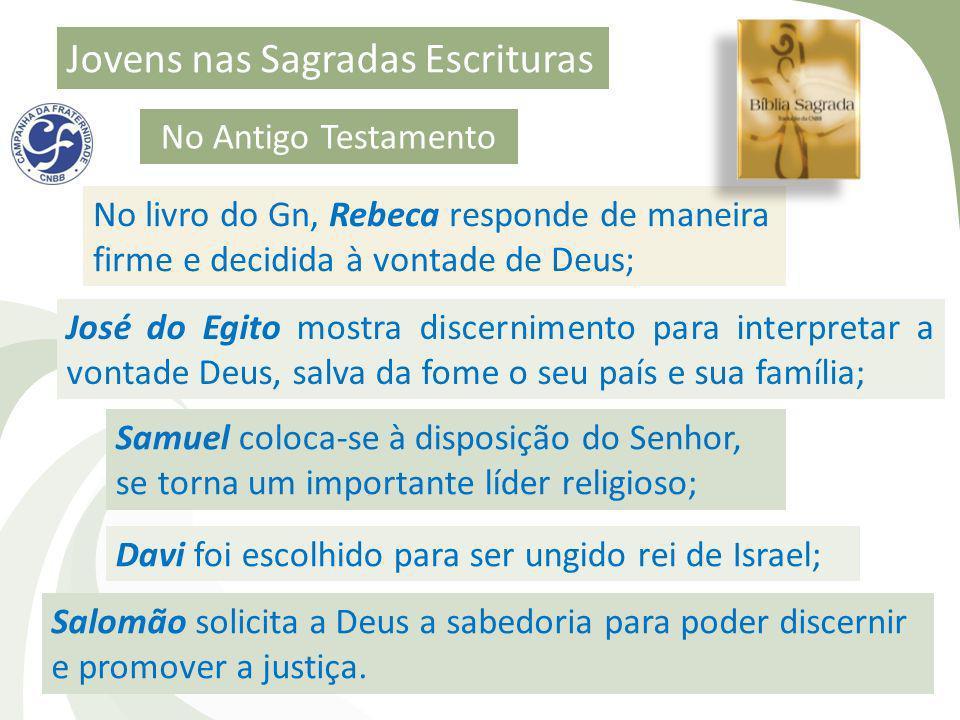 No Antigo Testamento No livro do Gn, Rebeca responde de maneira firme e decidida à vontade de Deus; José do Egito mostra discernimento para interpreta