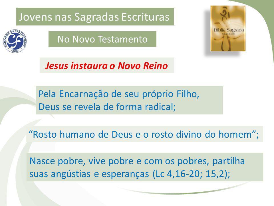 Jovens nas Sagradas Escrituras No Novo Testamento Jesus instaura o Novo Reino Pela Encarnação de seu próprio Filho, Deus se revela de forma radical; R