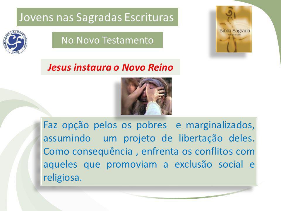 Jovens nas Sagradas Escrituras No Novo Testamento Faz opção pelos os pobres e marginalizados, assumindo um projeto de libertação deles. Como consequên