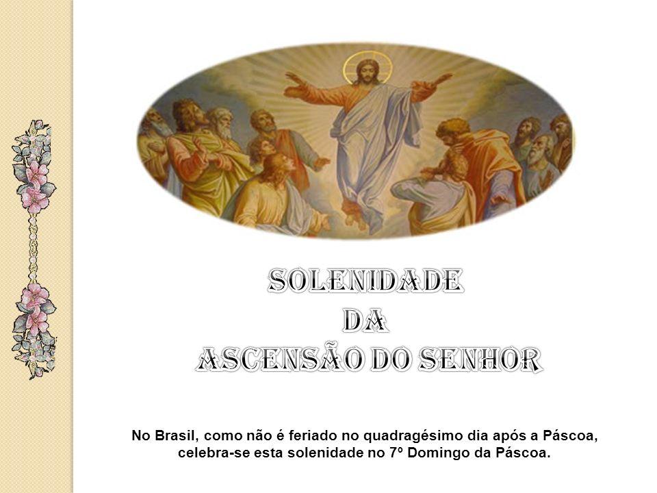 No Brasil, como não é feriado no quadragésimo dia após a Páscoa, celebra-se esta solenidade no 7º Domingo da Páscoa.