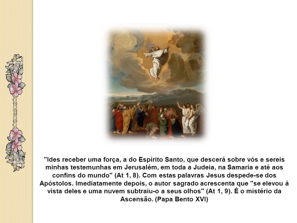 Ides receber uma força, a do Espírito Santo, que descerá sobre vós e sereis minhas testemunhas em Jerusalém, em toda a Judeia, na Samaria e até aos confins do mundo (At 1, 8).