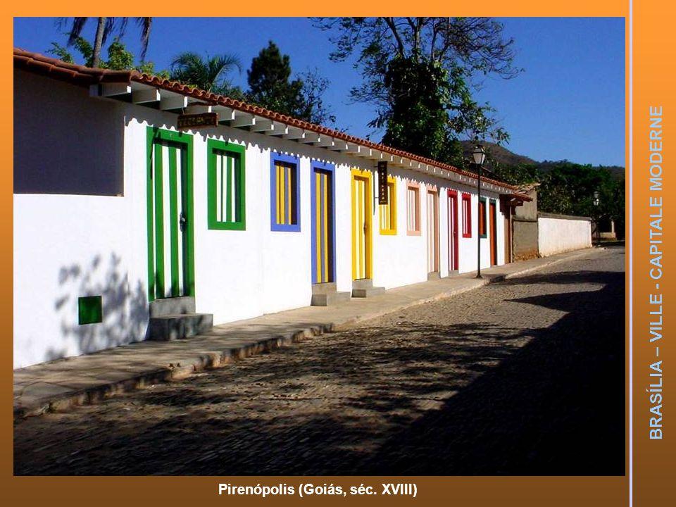 BRASÍLIA – VILLE - CAPITALE MODERNE Pirenópolis (Goiás, séc. XVIII)