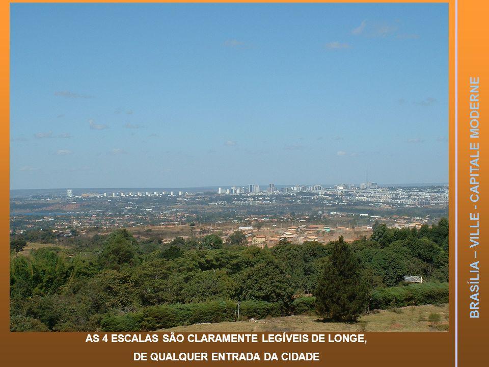 BRASÍLIA – VILLE - CAPITALE MODERNE AS 4 ESCALAS SÃO CLARAMENTE LEGÍVEIS DE LONGE, DE QUALQUER ENTRADA DA CIDADE