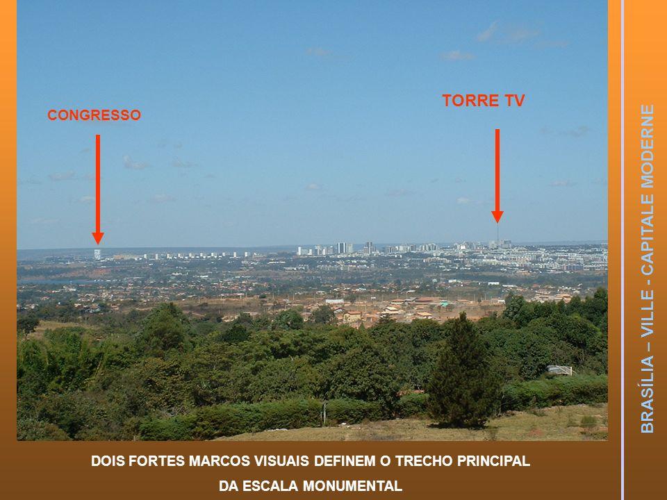 BRASÍLIA – VILLE - CAPITALE MODERNE DOIS FORTES MARCOS VISUAIS DEFINEM O TRECHO PRINCIPAL DA ESCALA MONUMENTAL CONGRESSO TORRE TV