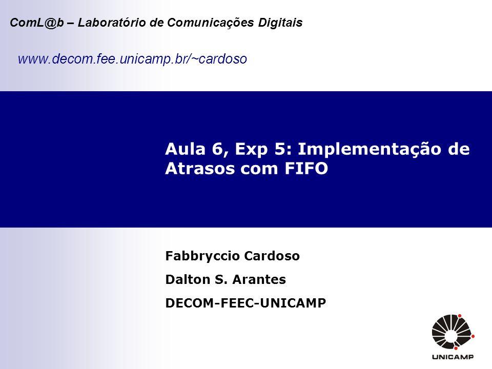 ComL@b – Laboratório de Comunicações Digitais Aula 6, Exp 5: Implementação de Atrasos com FIFO Fabbryccio Cardoso Dalton S.