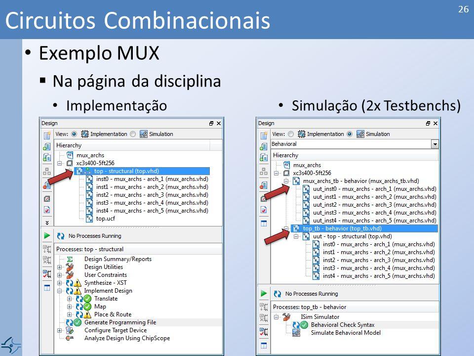 Exemplo MUX Na página da disciplina Implementação Circuitos Combinacionais 26 Simulação (2x Testbenchs)
