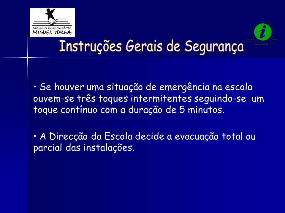 Se houver uma situação de emergência na escola ouvem-se três toques intermitentes seguindo-se um toque contínuo com a duração de 5 minutos. A Direcção