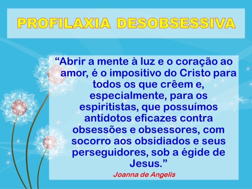 Abrir a mente à luz e o coração ao amor, é o impositivo do Cristo para todos os que crêem e, especialmente, para os espiritistas, que possuímos antído