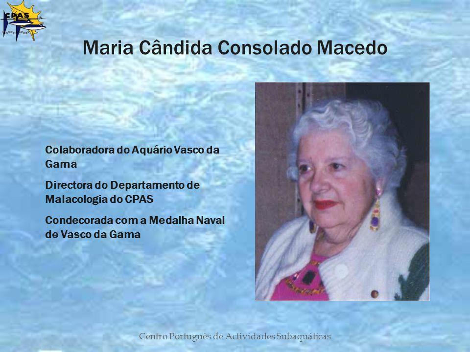 Centro Português de Actividades Subaquáticas Maria Cândida Consolado Macedo Colaboradora do Aquário Vasco da Gama Directora do Departamento de Malacol