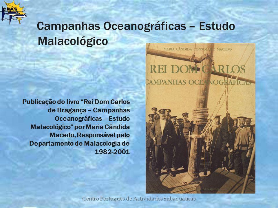 Centro Português de Actividades Subaquáticas Campanhas Oceanográficas – Estudo Malacológico Publicação do livro Rei Dom Carlos de Bragança – Campanhas