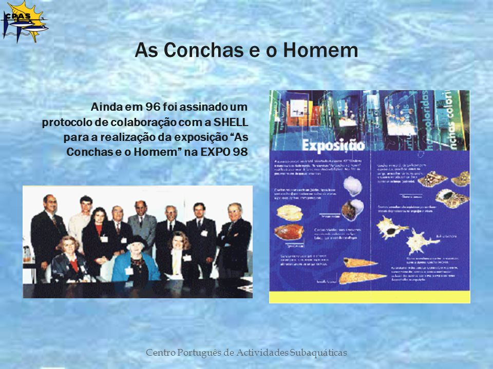 Centro Português de Actividades Subaquáticas As Conchas e o Homem Ainda em 96 foi assinado um protocolo de colaboração com a SHELL para a realização d