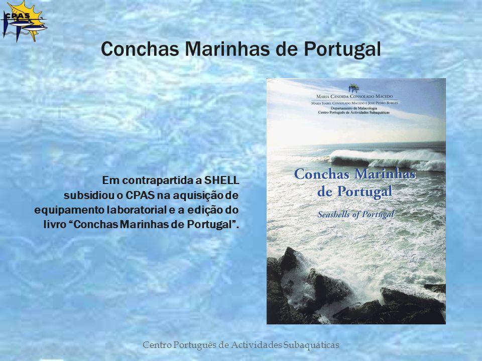 Centro Português de Actividades Subaquáticas Conchas Marinhas de Portugal Em contrapartida a SHELL subsidiou o CPAS na aquisição de equipamento labora