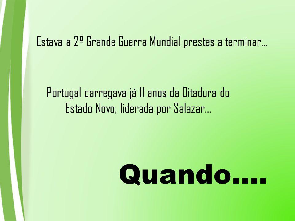 Estava a 2º Grande Guerra Mundial prestes a terminar… Portugal carregava já 11 anos da Ditadura do Estado Novo, liderada por Salazar… Quando….