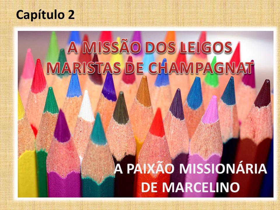 Capítulo 2 A PAIXÃO MISSIONÁRIA DE MARCELINO