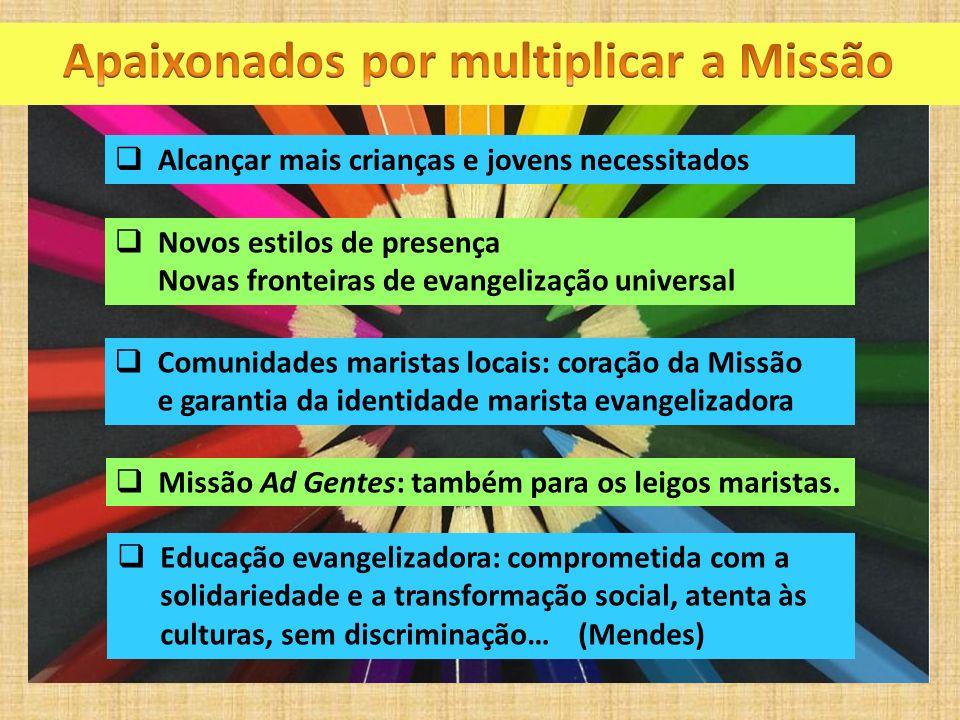 Alcançar mais crianças e jovens necessitados Novos estilos de presença Novas fronteiras de evangelização universal Comunidades maristas locais: coraçã