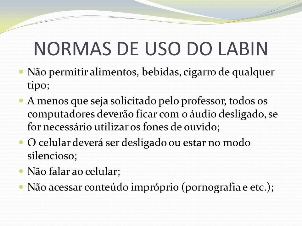 NORMAS DE USO DO LABIN Não permitir alimentos, bebidas, cigarro de qualquer tipo; A menos que seja solicitado pelo professor, todos os computadores de