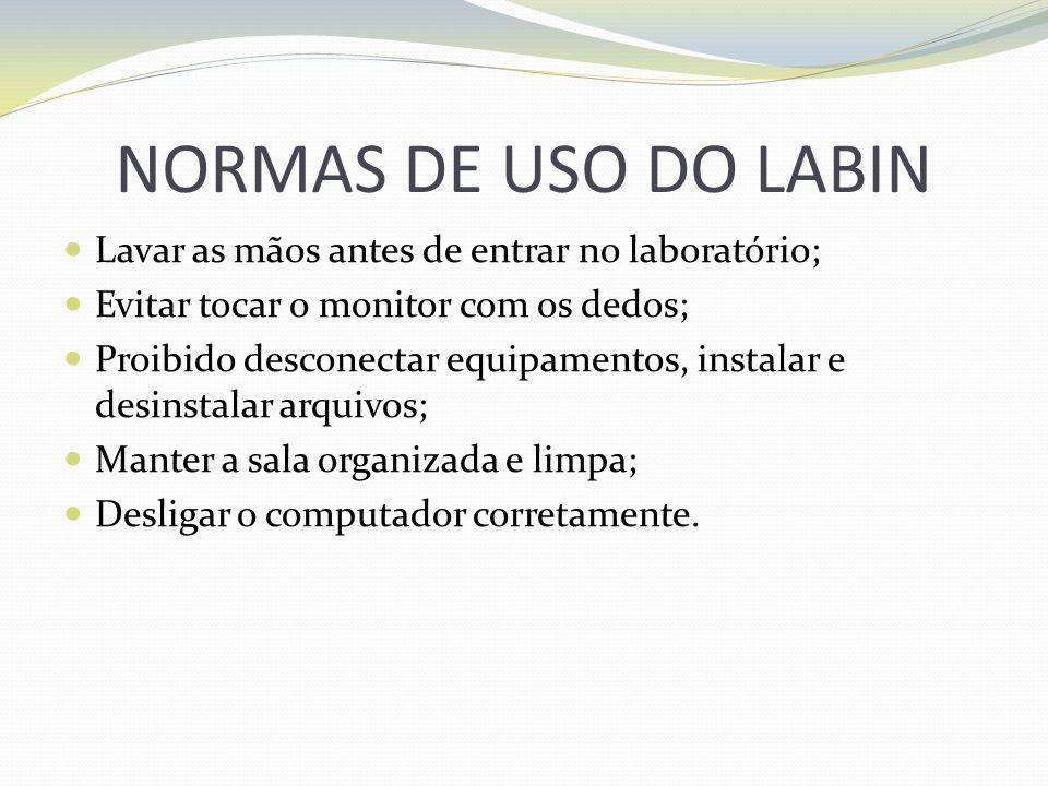 NORMAS DE USO DO LABIN Lavar as mãos antes de entrar no laboratório; Evitar tocar o monitor com os dedos; Proibido desconectar equipamentos, instalar