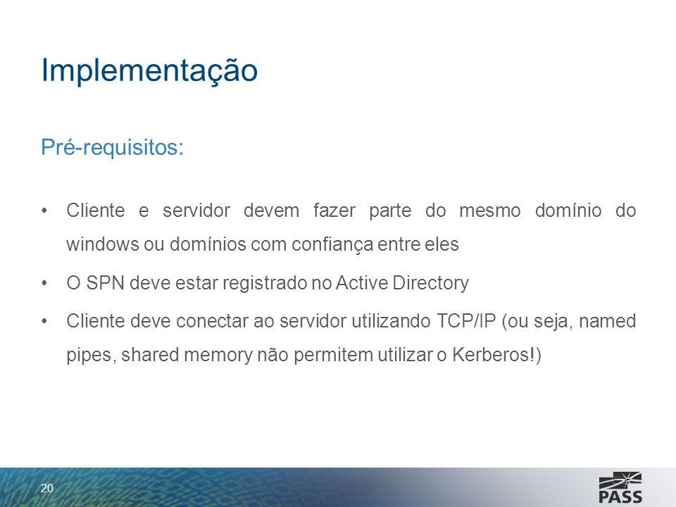 Implementação Pré-requisitos: Cliente e servidor devem fazer parte do mesmo domínio do windows ou domínios com confiança entre eles O SPN deve estar r