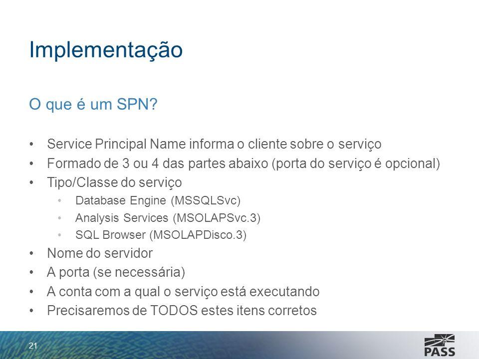 Implementação O que é um SPN? Service Principal Name informa o cliente sobre o serviço Formado de 3 ou 4 das partes abaixo (porta do serviço é opciona
