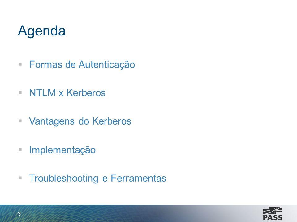 Agenda Formas de Autenticação NTLM x Kerberos Vantagens do Kerberos Implementação Troubleshooting e Ferramentas 3