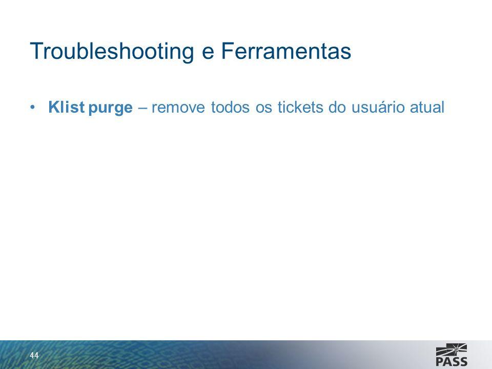 Troubleshooting e Ferramentas Klist purge – remove todos os tickets do usuário atual 44