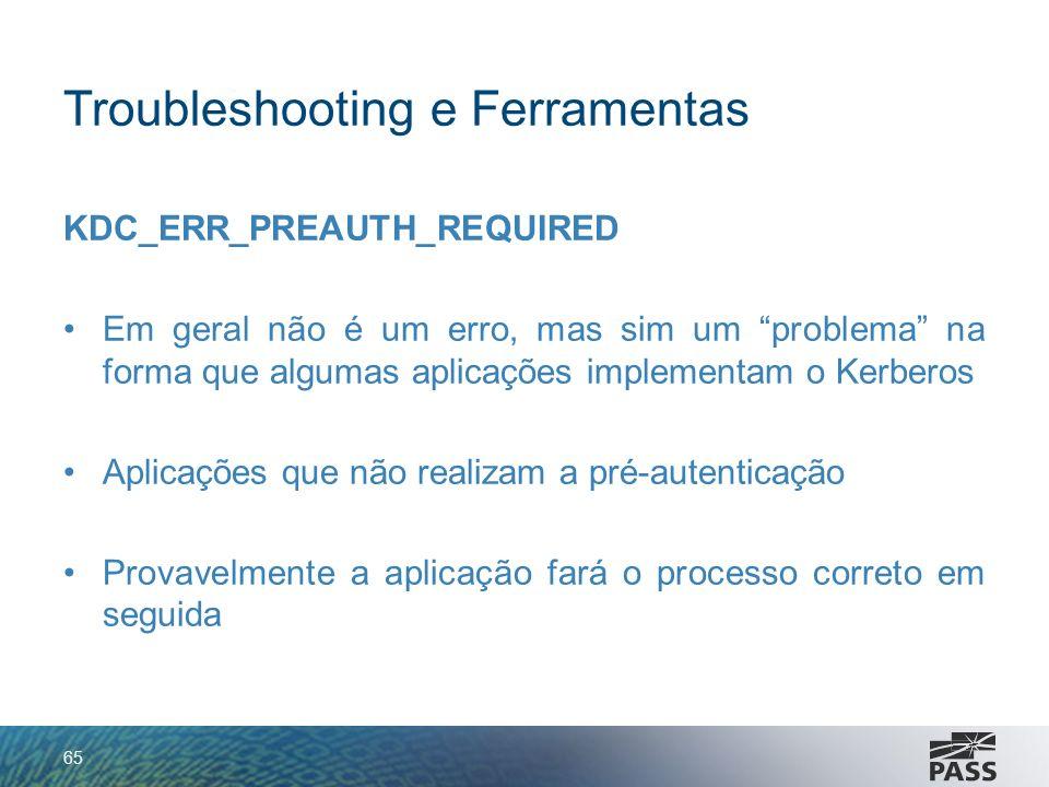 Troubleshooting e Ferramentas KDC_ERR_PREAUTH_REQUIRED Em geral não é um erro, mas sim um problema na forma que algumas aplicações implementam o Kerbe