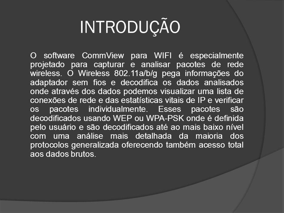 INTRODUÇÃO O software CommView para WIFI é especialmente projetado para capturar e analisar pacotes de rede wireless. O Wireless 802.11a/b/g pega info