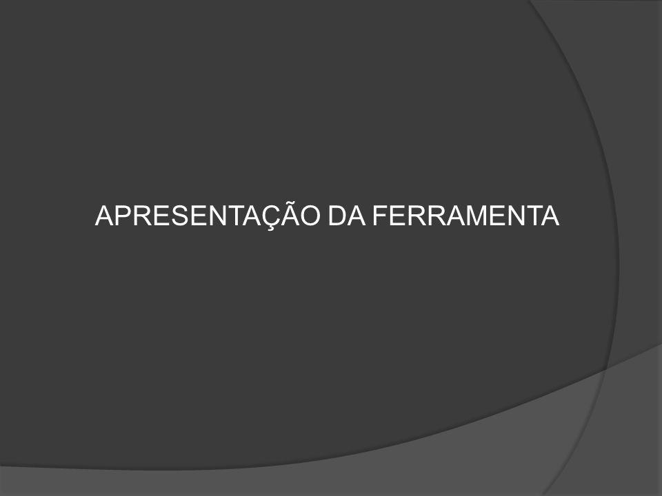 APRESENTAÇÃO DA FERRAMENTA