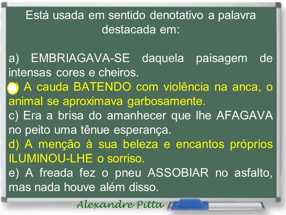 Alexandre Pitta Assinale a alternativa correspondente a uma frase de valor CONOTATIVO.