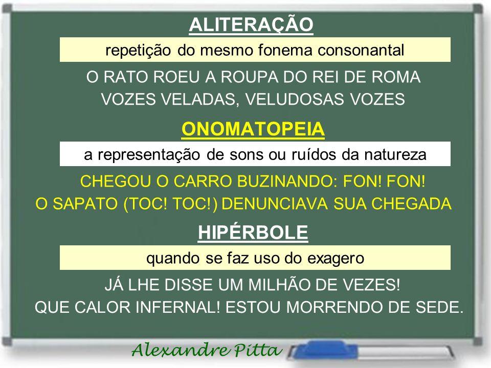 ALITERAÇÃO repetição do mesmo fonema consonantal O RATO ROEU A ROUPA DO REI DE ROMA VOZES VELADAS, VELUDOSAS VOZES ONOMATOPEIA a representação de sons