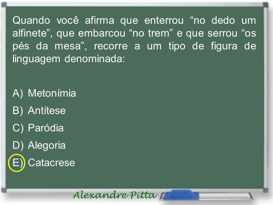 Alexandre Pitta No sintagma: Uma palavra branca e fria, encontramos a figura denominada: A)Sinestesia B)Eufemismo C)Onomatopeia D)Antonomásia E)Catacrese